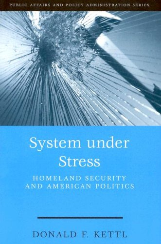 System Under Stress: Homeland Security and American Politics (Public Affairs and Policy Administration Series) (1568028881) by Donald F. Kettl