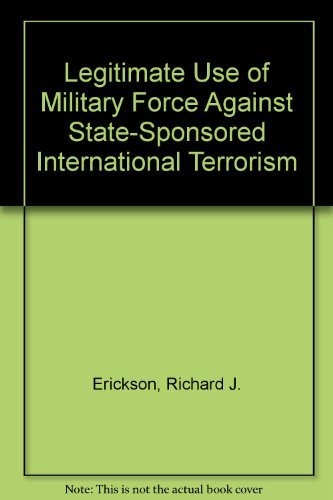 Legitimate Use of Military Force Against State-Sponsored: Richard J. Erickson