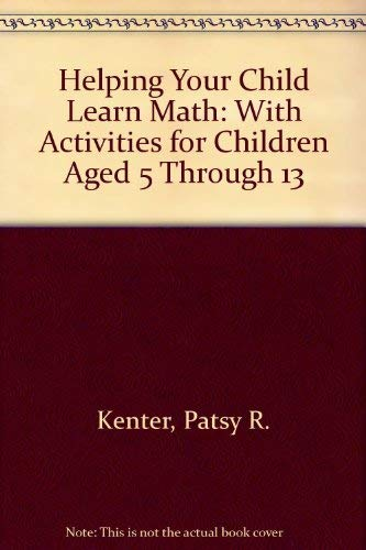 Helping Your Child Learn Math: With Activities for Children Aged 5 Through 13: Patsy R. Kenter