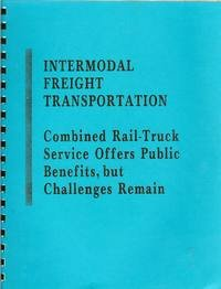 Intermodal Freight Transportation Combined Rail Truck Service Offers Public Benefits but Challenges...