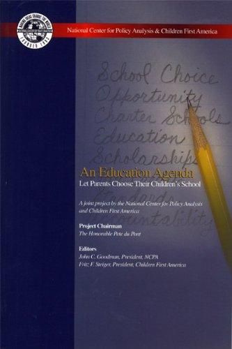 An Education Agenda Let Parents Choose Their: John C. Goodman;