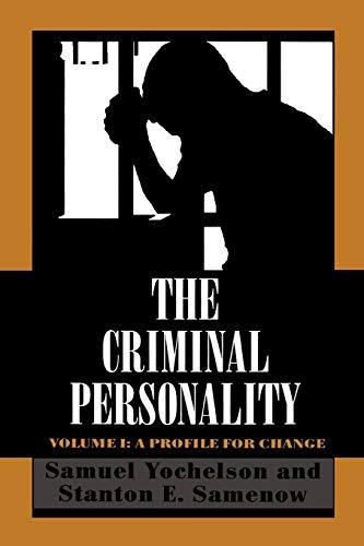 The Criminal Personality: A Profile for Change: Yochelson, Samuel; Samenow, Stanton