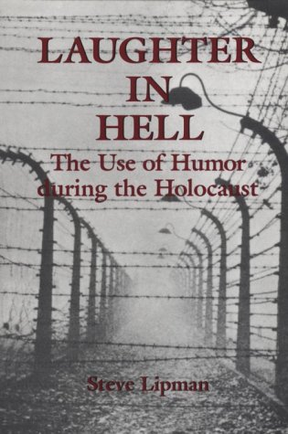Laughter in Hell: The Use of Humor: Lipman, Steve