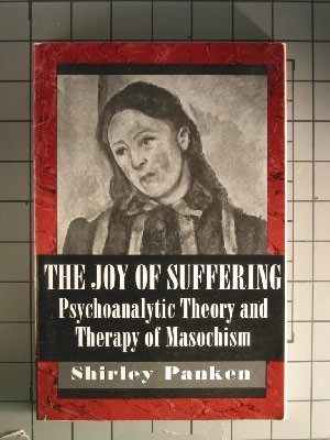 9781568211206: The Joy of Suffering: Psychoanalytic Theory and Therapy of Masochism