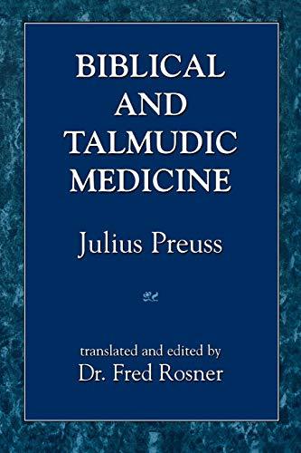 Biblical and Talmudic Medicine: Preuss, Julius