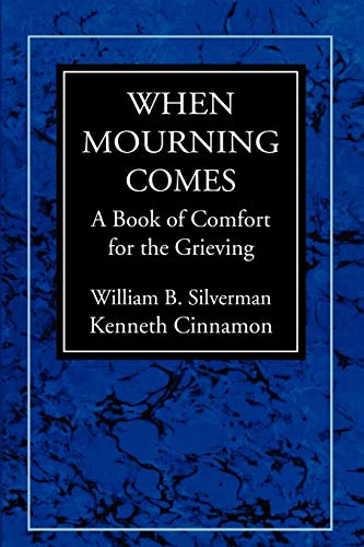 When Mourning Comes: A Book of Comfort: William B. Silverman,