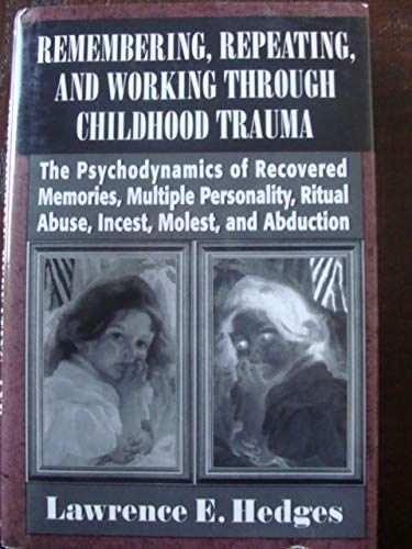Remembering, Repeating, and Working through Childhood Trauma: Hedges, Lawrence E.