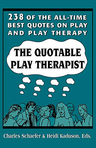 9781568212296: The Quotable Play Therapist: 238 of the All-Time Best Quotes on Play and Play Therapy (Child Therapy Series)