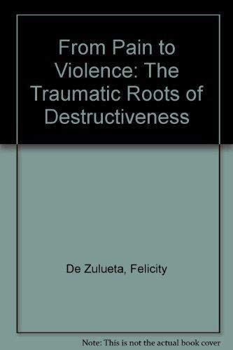 9781568212562: From Pain to Violence: The Traumatic Roots of Destructiveness