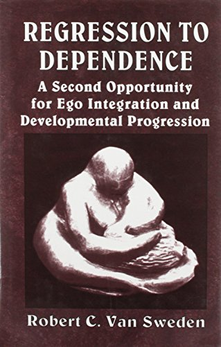 9781568212791: Regression to Dependence: A Second Opportunity for Ego Integration and Developmental Progression