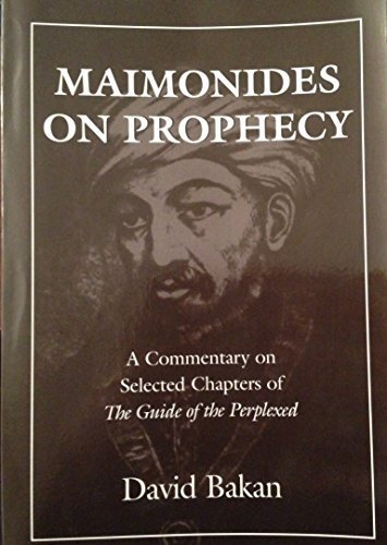 Maimonides on Prophecy: A Commentary on Selected Chapters of the Guide to the Perplexed: Dakan, ...