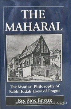 The maharal. The mystical philosophy of Rabbi Judah Loew of Prague.: Loew, Judah - Ben Zion Bokser