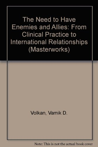 9781568213705: The Need to Have Enemies and Allies: From Clinical Practice to International Relationships (Masterworks)