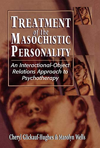Treatment of the Masochistic Personality: An Interactional-Object Relations Approach to ...