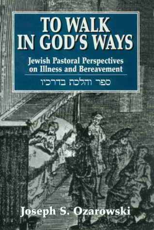 9781568213880: To Walk in God's Ways: Jewish Pastoral Perspectives on Illness and Bereavement