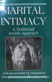Marital Intimacy : A Traditional Jewish Approach: Cary A. Friedman