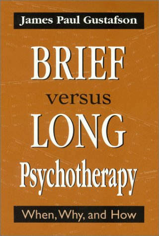 Brief vs. Long Psychotherapy : When, Why,: James P. Gustafson