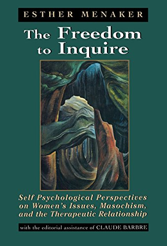 The Freedom to Inquire: Self Psychological Perspectives on Women's Issues, Masochism, and the ...