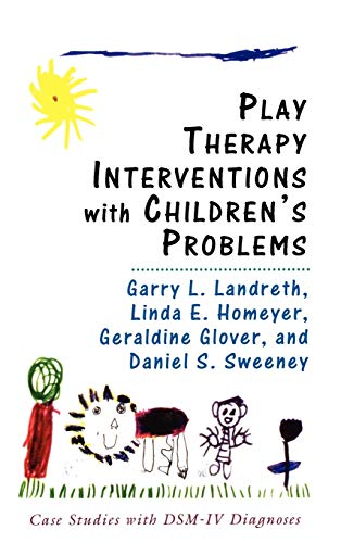Play Therapy Interventions with Children's Problems: Case Studies with DSM-IV Diagnoses (1568214820) by Landreth, Garry L.; Homeyer, Linda