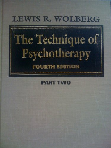 The Technique of Psychotherapy - Fourth Edition PART TWO (2): Lewis R. Wolberg