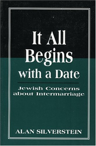 It All Begins With a Date: Jewish Concerns About Intermarriage: Silverstein, Alan