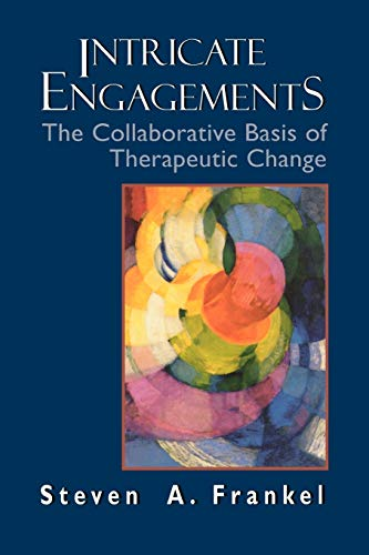 Intricate Engagements: The Collaborative Basis of Therapeutic Change (Hardback): Steven A. Frankel