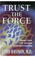 9781568215945: Trust the Force: Change Your Life through Attitudinal Healing