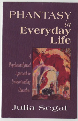9781568217536: Phantasy in Everyday Life: A Psychoanalytical Approach to Understanding Ourselves (Master Work Series)