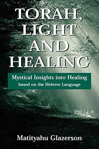 Torah, Light and Healing: Mystical Insights into: Glazerson, Matityahu