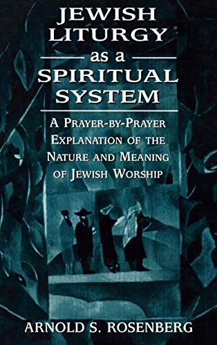 9781568219714: Jewish Liturgy As a Spiritual System: A Prayer-By-Prayer Explanation of the Nature and Meaning of Jewish Worship