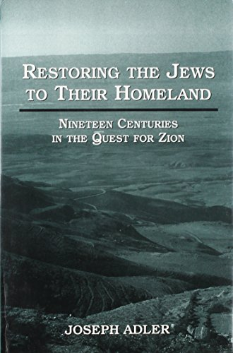 Restoring the Jews to Their Homeland: Nineteen Centuries in the Quest for Zion (1568219784) by Adler, Joseph