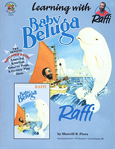 Learning With Raffi Baby Beluga: The Famous Raffi Songs, Learning Activities, Patterns, Props and ...
