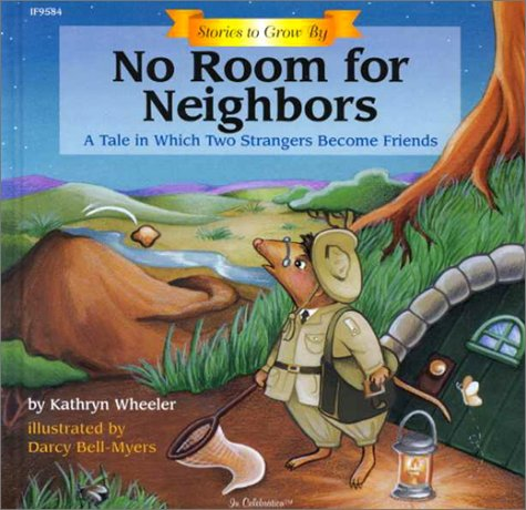 No Room for Neighbors: A Tale in Which Two Strangers Become Friends (Stories to Grow By) (1568225946) by Kathryn Wheeler