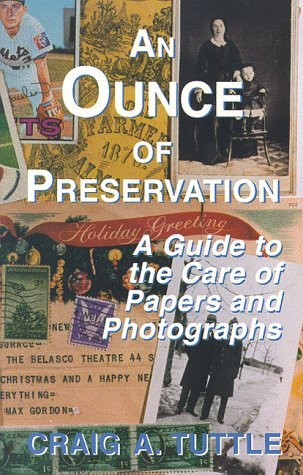 Ounce of Preservation: A Guide to the Care of Papers and Photographs: Tuttle, Craig A.