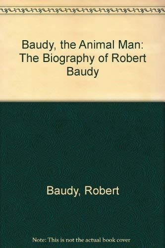 9781568250328: Baudy, the Animal Man: The Biography of Robert Baudy