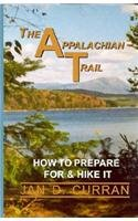 Appalachian Trail, The : How to Prepare for and Hike It: Curran, Jan D.