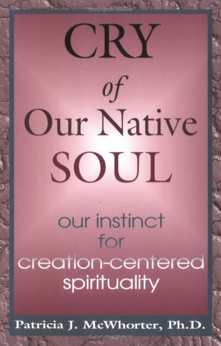9781568250670: Cry of Our Native Soul: Our Instinct for Creation-Centered Spirituality