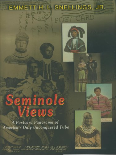 Seminole Views : A Postcard Panorama of America's Only Unconquered Tribe: Snellings, Emmett H....