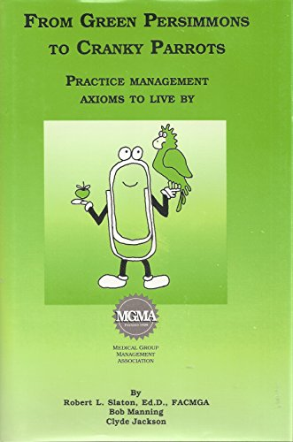 From Green Persimmons to Cranky Parrots : Practice Management Axioms to Live By (SIGNED BY ALL TH...