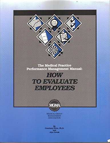 Medical Practice Performance Management Manual: How to Evaluate Employees: Courtney Price, PhD