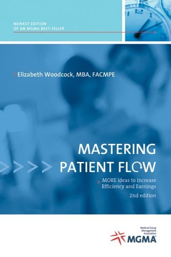 Mastering Patient Flow: More Ideas to Increase Efficiency and Earnings, Second Edition (1568292287) by Woodcock, Elizabeth W.