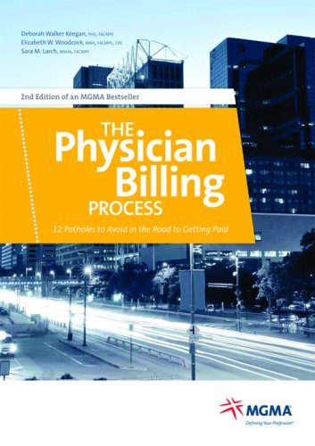 The Physician Billing Process: 12 Potholes to Avoid in the Road to Getting Paid (1568293399) by Deborah Walker Keegan; Elizabeth W. Woodcock; Sara M. Larch
