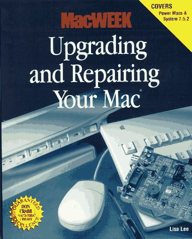 Macweek Upgrading and Repairing Your Mac (Dan Crabb Macintosh Library) (9781568302492) by Lisa Lee