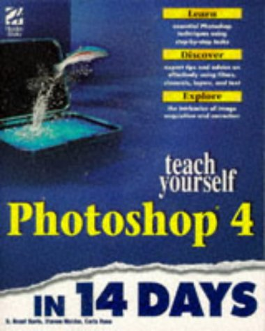Teach Yourself Photoshop 4 in 14 Days (Sams Teach Yourself) (156830403X) by Davis, Bront; Rose, Carla; Mulder, Steven