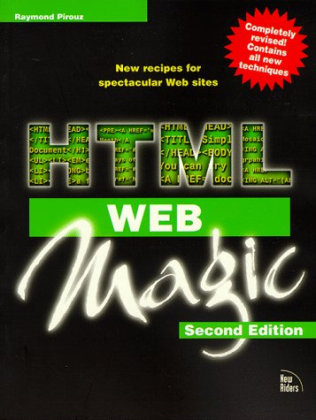 HTML WEB MAGIC : New Recipes for Spectacular Web Sites (2nd Edition)