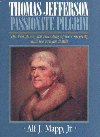 Thomas Jefferson: Passionate Pilgrim: Mapp, Alf J.