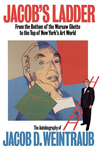 Jacob's Ladder: From the Bottom of the Warsaw Ghetto to the Top of New York's Art World: ...