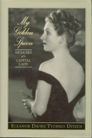 My Golden Spoon: Memoirs of a Capital Lady: Ditzen, Eleanor Davies Tydings