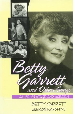 Betty Garrett and Other Songs: A Life on Stage and Screen: Garrett, Betty; Rapoport, Ron