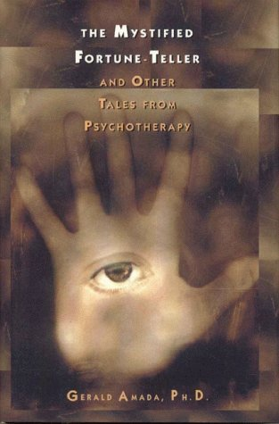 The Mystified Fortune-Teller: And Other Tales from Psychotherapy: Gerald Amada
